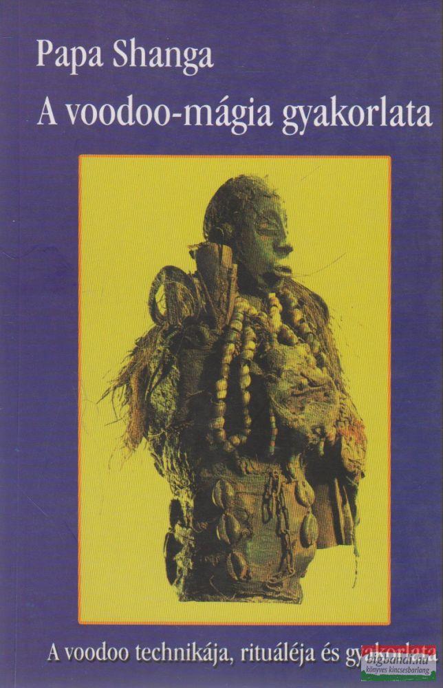 A voodoo-mágia gyakorlata - A voodoo technikája, rituáléja és gyakorlata