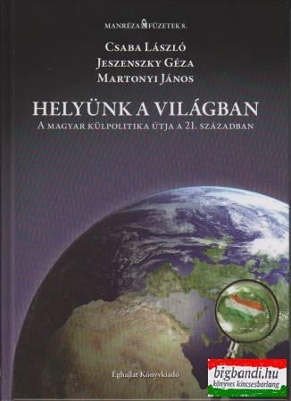 Helyünk a világban - A magyar külpolitika útja a 21. században