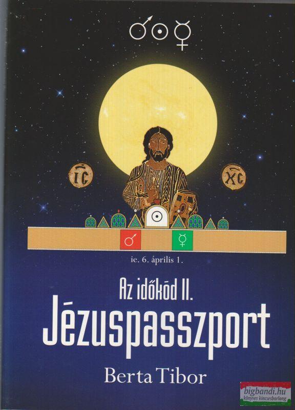 Berta Tibor - Az időkód II.: Jézuspasszport