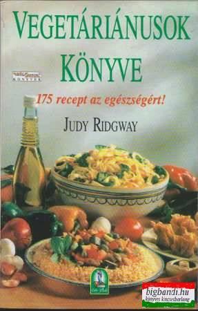 Vegetáriánusok könyve - 175 recept az egészségért!