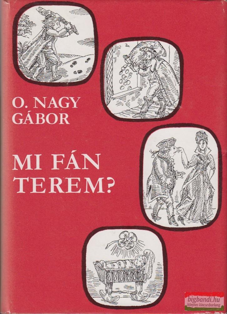 O. Nagy Gábor - Mi fán terem?