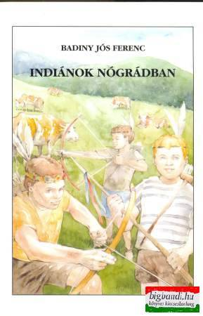 Badiny Jós Ferenc - Indiánok Nógrádban