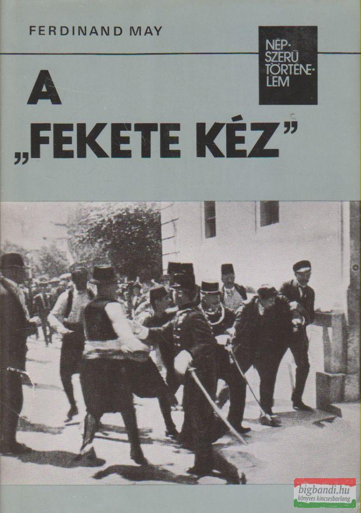 """Ferdinand May - A """"Fekete Kéz"""""""