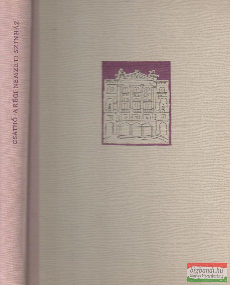 A régi Nemzeti Színház - Az ilyeneknek láttam őket II. kötete