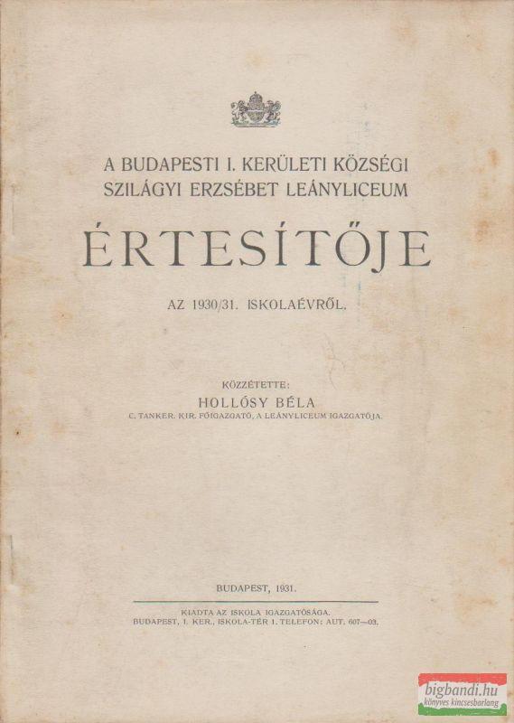A budapesti I. kerületi községi Szilágyi Erzsébet Leányliceum értesítője az 1930/31. iskolaévről