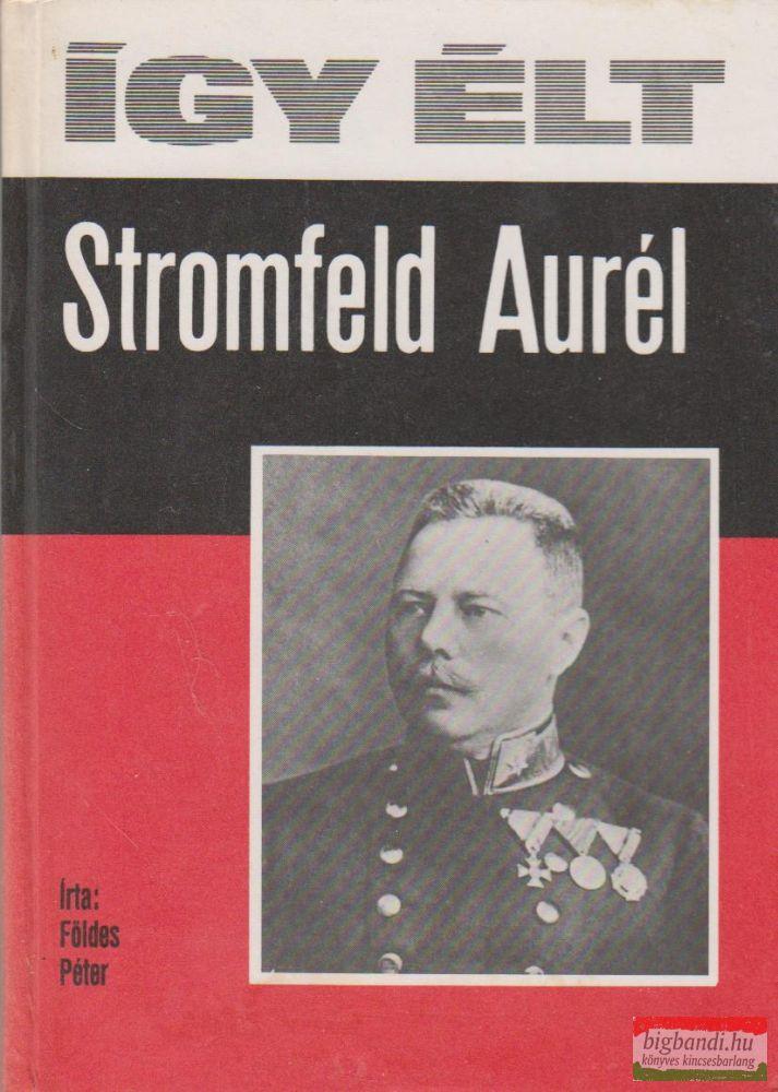 Így élt Stromfeld Aurél