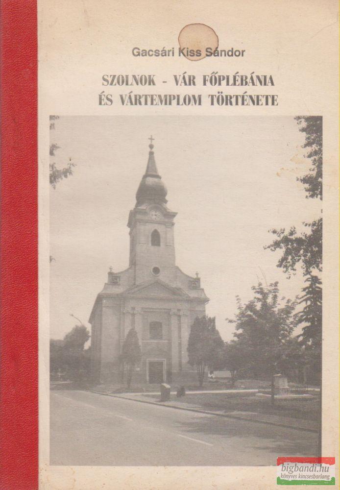 Szolnok - Vár Főplébánia és Vártemplom története