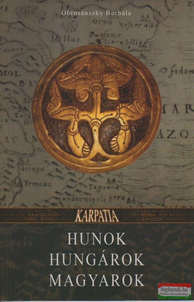 Obrusánszky Borbála - Hunok, hungárok, magyarok