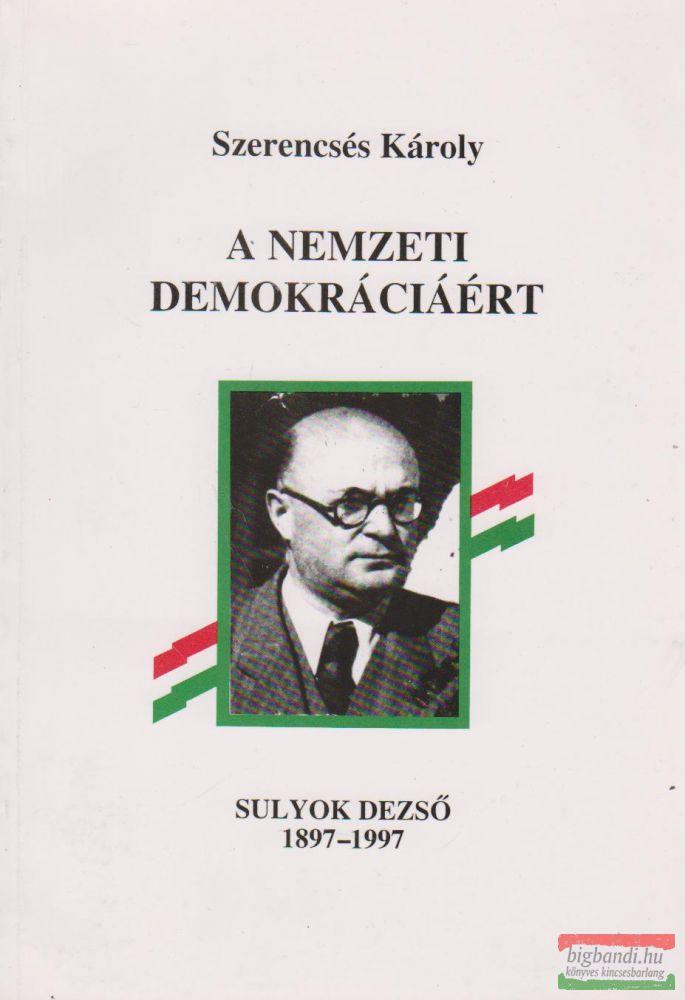 A nemzeti demokráciáért - Sulyok Dezső 1897-1997