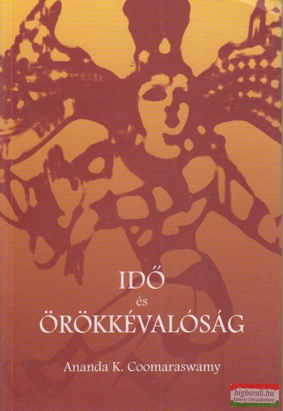 Ananda K. Coomaraswamy - Idő és örökkévalóság