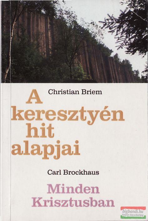Christian Briem - A keresztyén hit alapjai /Carl Brockhaus - Minden Krisztusban
