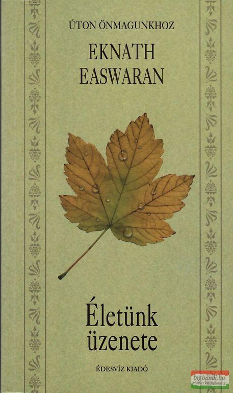 Eknath Easwaran - Életünk üzenete