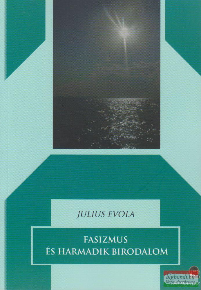 Julius Evola - Fasizmus és Harmadik Birodalom
