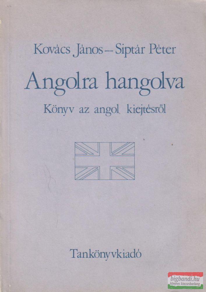 Angolra hangolva - Könyv az angol kiejtésről