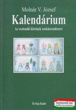 Molnár V. József - Kalendárium - Az esztendő körének szokásrendszere