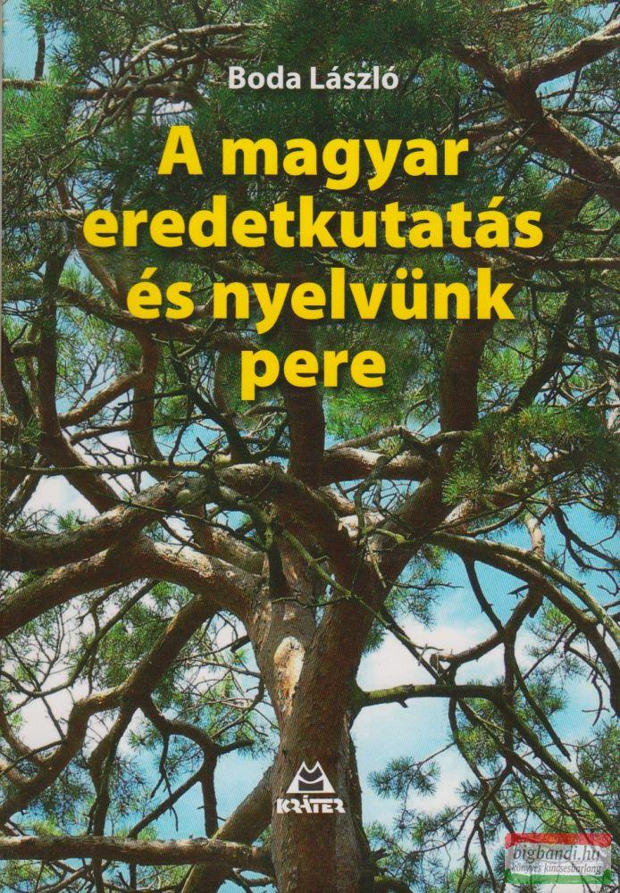 A magyar eredetkutatás és nyelvünk pere