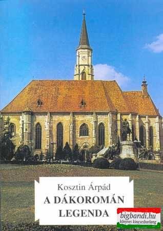 A dákoromán legenda - keresztény kultuszhelyek Erdélyben