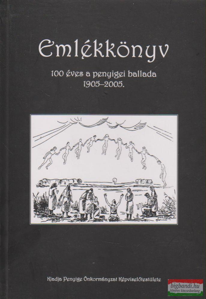 Emlékkönyv - 100 éves a penyigei ballada 1905-2005