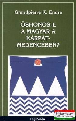 Őshonos-e a magyar a Kárpát-medencében?