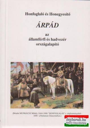 Honfoglaló és Honegyesítő Árpád - az államférfi és hadvezér országalapító