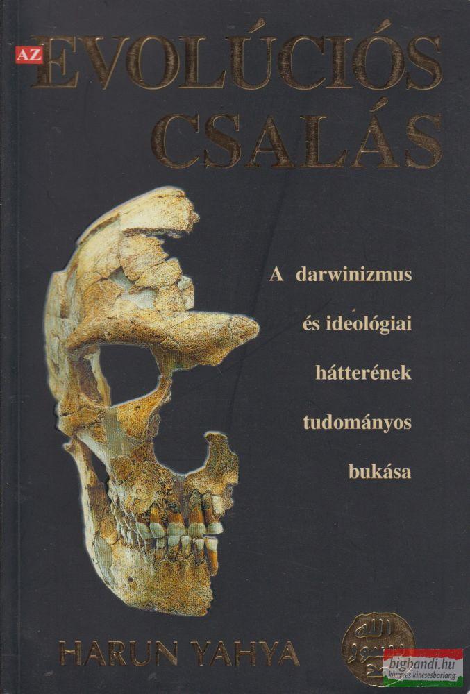 Az evolúciós csalás - A darwinizmus és ideológiai hátterének tudományos bukása