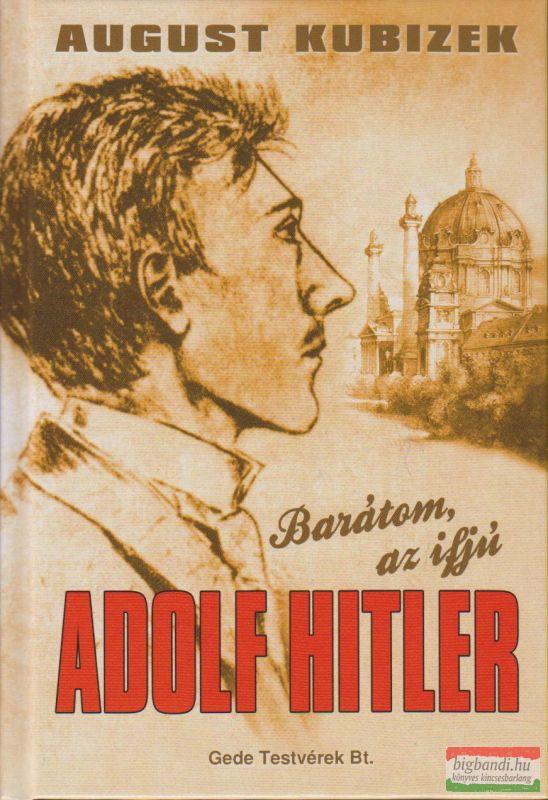 August Kubizek - Barátom, az ifjú Adolf Hitler