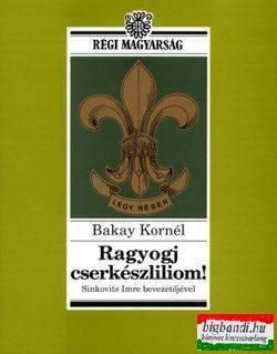 Bakay Kornél - Ragyogj cserkészliliom!