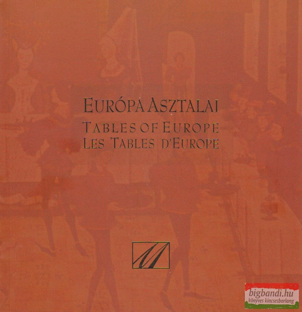 Európa asztalai - Tables of Europe - Les Tables D'Europe magyar-angol-francia nyelven