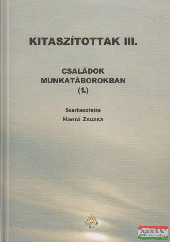 Hantó Zsuzsa szerk. - Kitaszítottak III. - Családok munkatáborokban (1.)