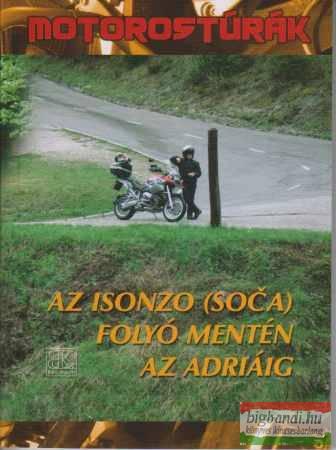 Motorostúrák - Az Isonzó (Soca) folyó mentén az Adriáig