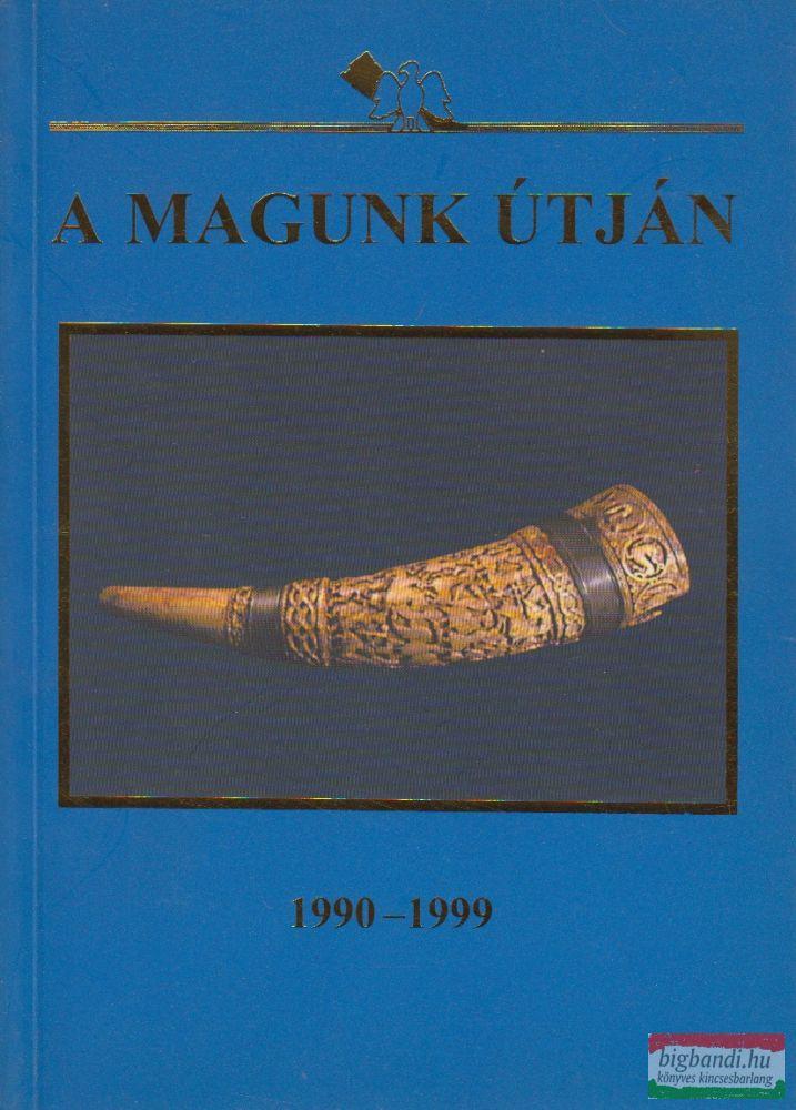 A magunk útján 1990-1999