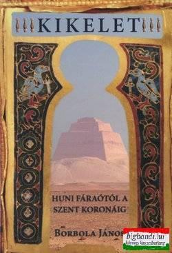 Borbola János - Kikelet - A feltámadás hieroglifás jelei Meidúmtól a Szent Koronáig