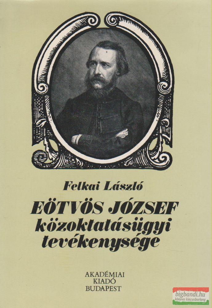 Felkai László - Eötvös József közoktatásügyi tevékenysége