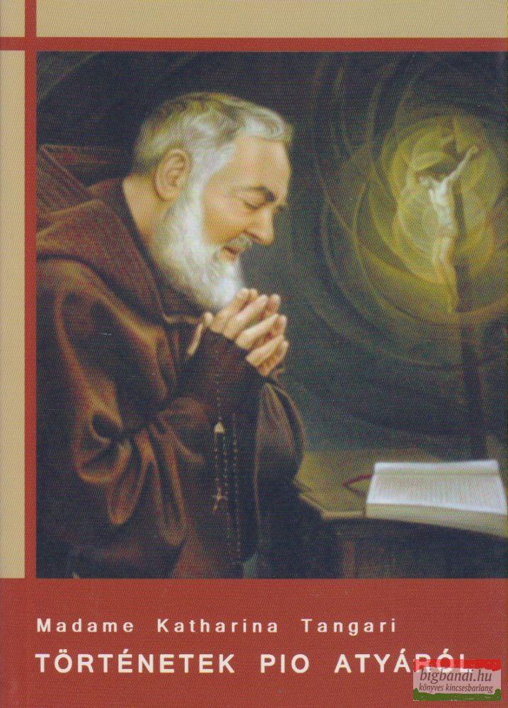 Madame Katharina Tangari - Történetek Pio atyáról