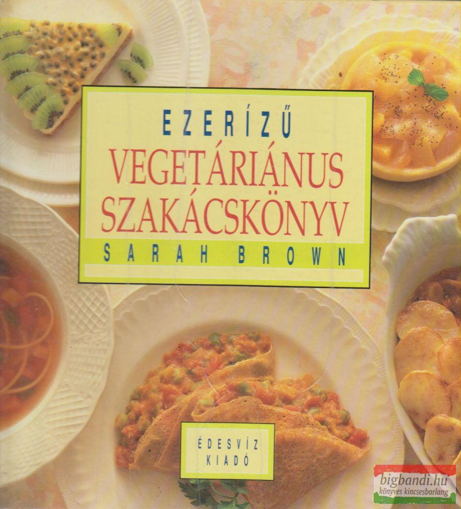 Sarah Brown - Ezerízű vegetáriánus szakácskönyv