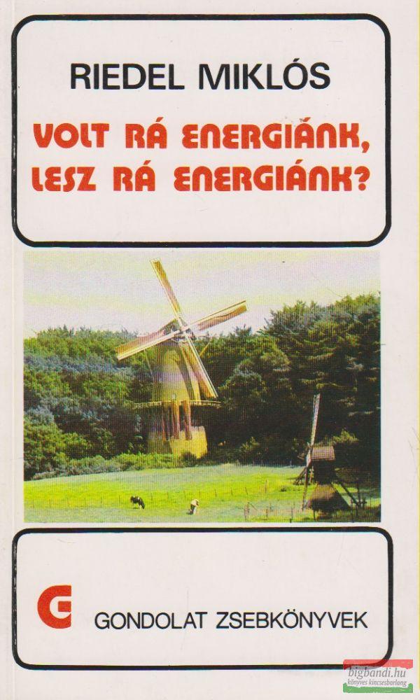Volt rá energiánk, lesz rá energiánk?
