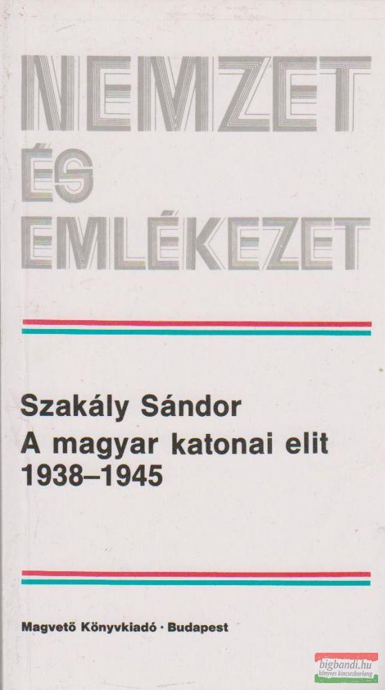 A magyar katonai elit 1938-1945