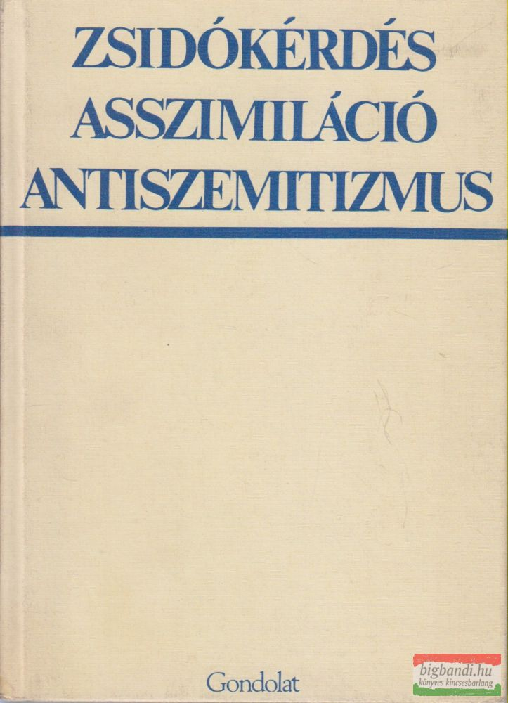 Zsidókérdés, asszimiláció, antiszemitizmus - Tanulmányok a zsidókérdésről a huszadik századi Magyarországon