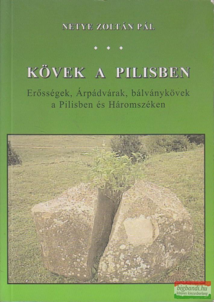 Kövek a Pilisben - Erősségek, Árpádvárak,bálványkövek a Pilisben és Háromszéken