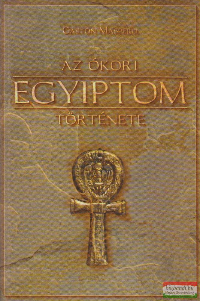 Gaston Maspero - Az ókori Egyiptom története