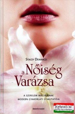 Stacey Demarco - A Nőiség varázsa - A szerelem mágiájának modern, gyakorlati útmutatója