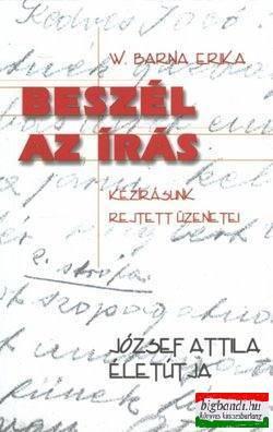 W. Barna Erika - Beszél az írás - kézírásunk rejtett üzenetei - József Attila életútja