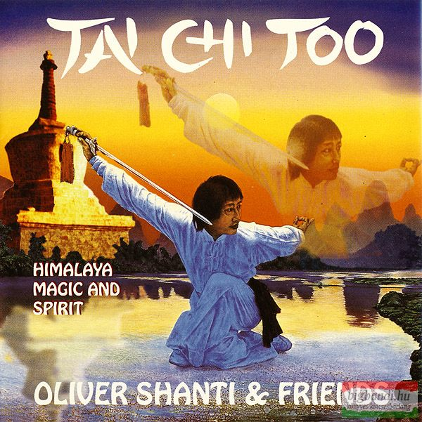 Oliver Shanti & Friends - Tai Chi Too - Himalaya, Magic And Spirit CD