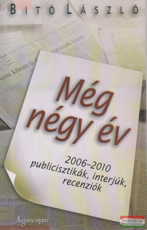 Még négy év - 2006-2010 publicisztikák, interjúk, recenziók