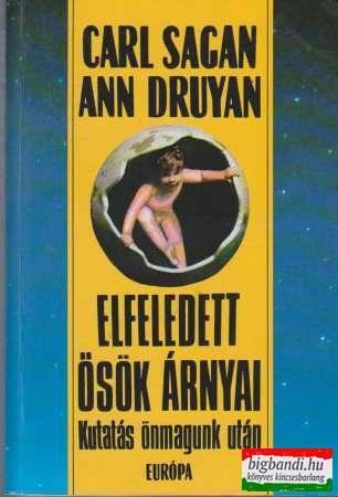 Carl Sagan, Ann Druyan - Elfeledett ősök árnyai - Kutatás önmagunk után