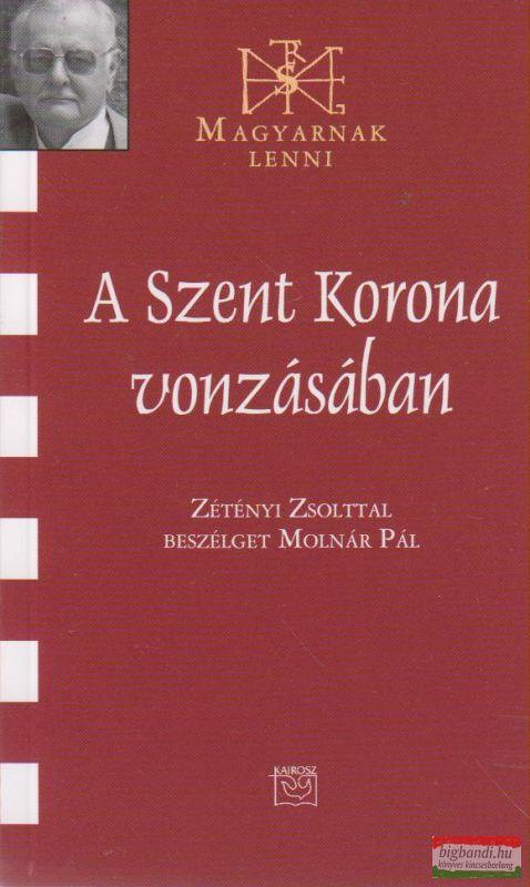 A Szent Korona vonzásában - Zétényi Zsolttal beszélget Molnár Pál