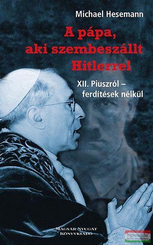A pápa, aki szembeszállt Hitlerrel - XII. Piuszról - ferdítések nélkül