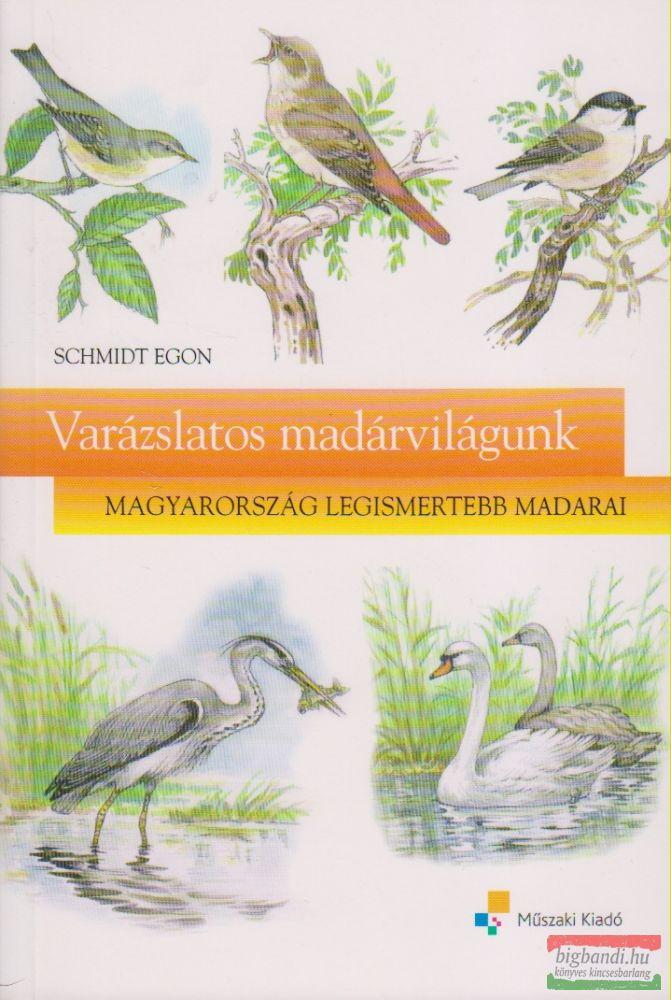 Schmidt Egon - Varázslatos madárvilágunk