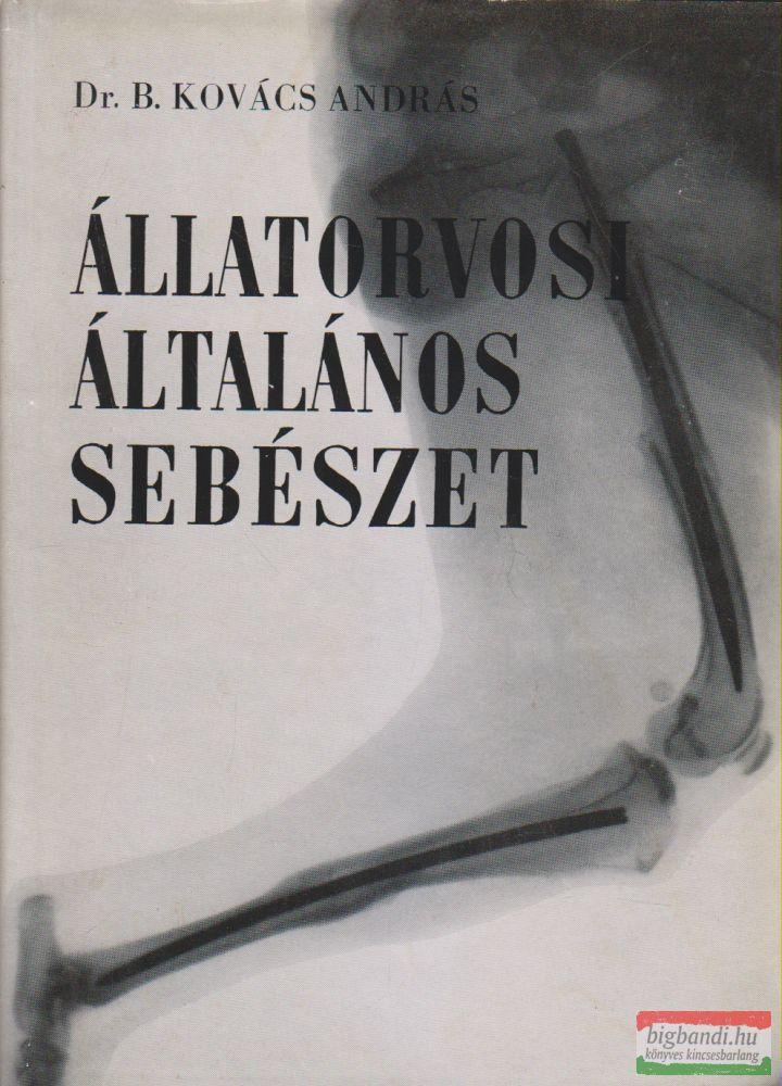 Dr. B. Kovács András - Állatorvosi általános sebészet