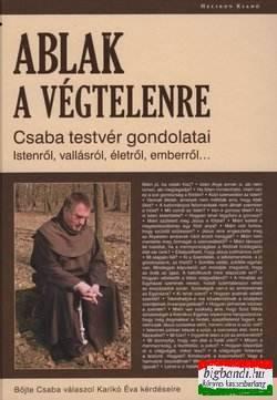 Böjte Csaba - Ablak a végtelenre - Csaba testvér gondolatai Istenről, vallásról...